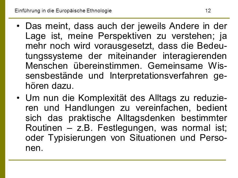 Einführung in die Europäische Ethnologie12 Das meint, dass auch der jeweils Andere in der Lage ist, meine Perspektiven zu verstehen; ja mehr noch wird
