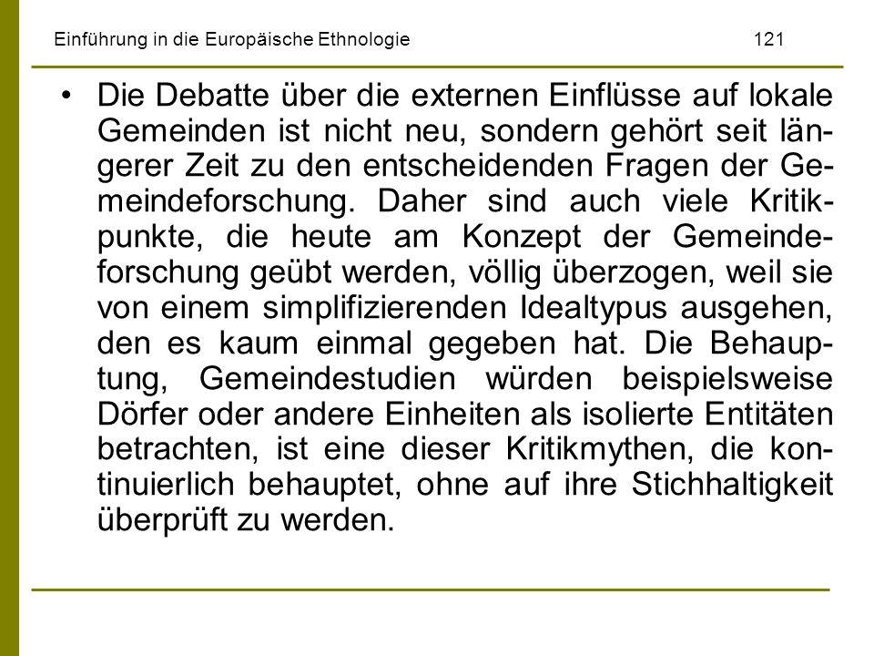 Einführung in die Europäische Ethnologie121 Die Debatte über die externen Einflüsse auf lokale Gemeinden ist nicht neu, sondern gehört seit län- gerer