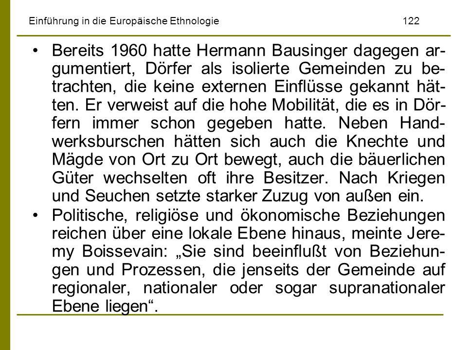 Einführung in die Europäische Ethnologie122 Bereits 1960 hatte Hermann Bausinger dagegen ar- gumentiert, Dörfer als isolierte Gemeinden zu be- trachte