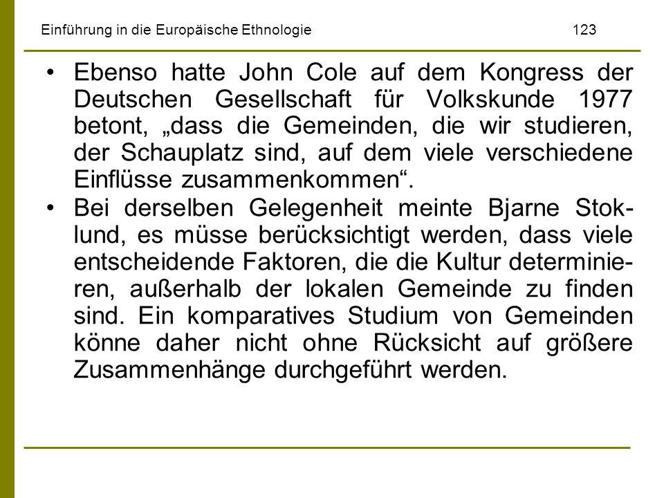 Einführung in die Europäische Ethnologie123 Ebenso hatte John Cole auf dem Kongress der Deutschen Gesellschaft für Volkskunde 1977 betont, dass die Ge