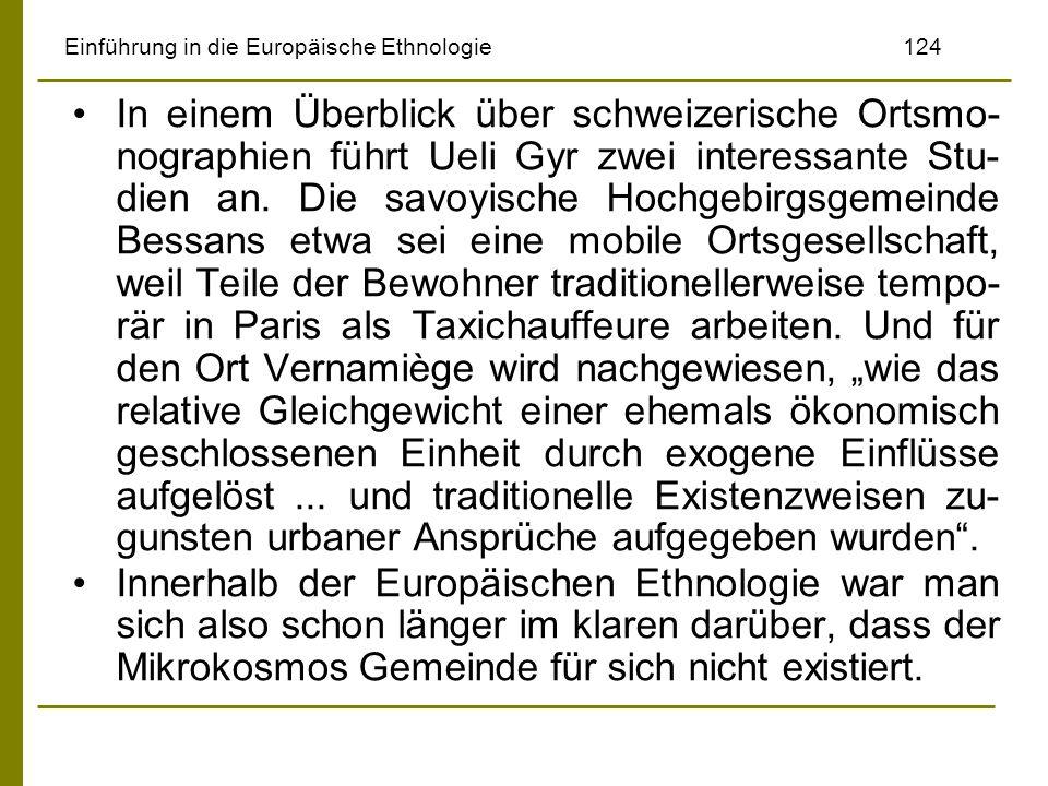 Einführung in die Europäische Ethnologie124 In einem Überblick über schweizerische Ortsmo- nographien führt Ueli Gyr zwei interessante Stu- dien an. D