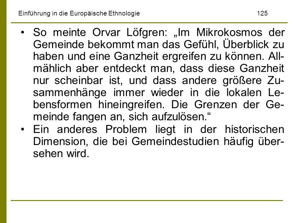 Einführung in die Europäische Ethnologie125 So meinte Orvar Löfgren: Im Mikrokosmos der Gemeinde bekommt man das Gefühl, Überblick zu haben und eine G