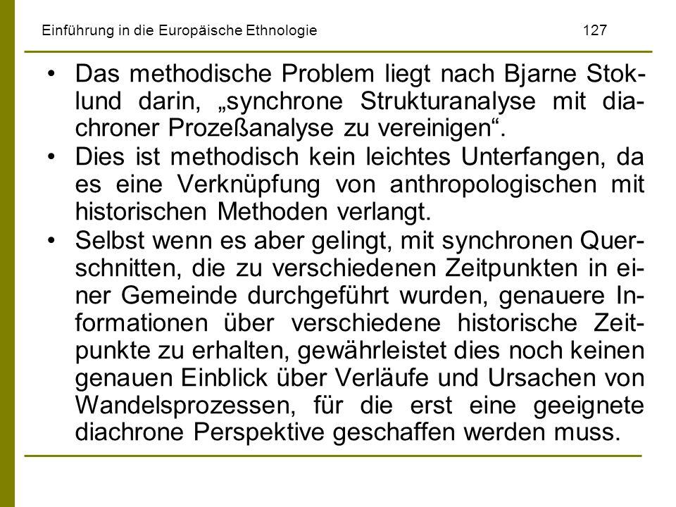 Einführung in die Europäische Ethnologie127 Das methodische Problem liegt nach Bjarne Stok- lund darin, synchrone Strukturanalyse mit dia- chroner Pro