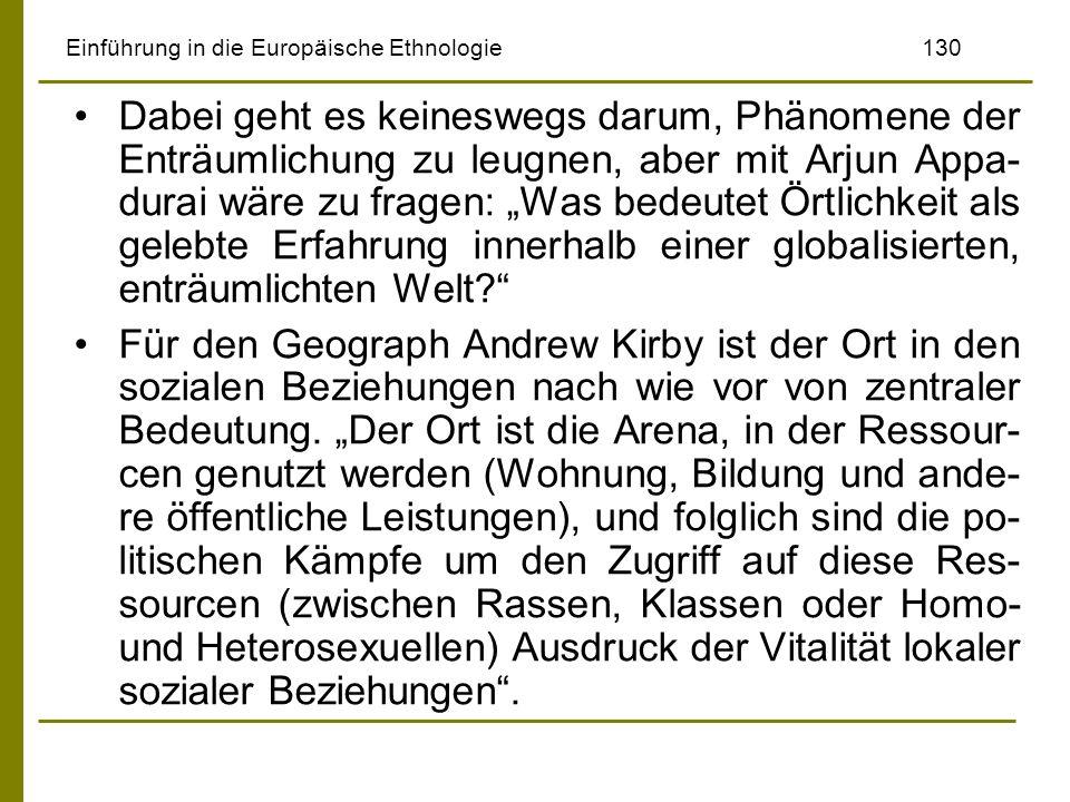 Einführung in die Europäische Ethnologie130 Dabei geht es keineswegs darum, Phänomene der Enträumlichung zu leugnen, aber mit Arjun Appa- durai wäre z