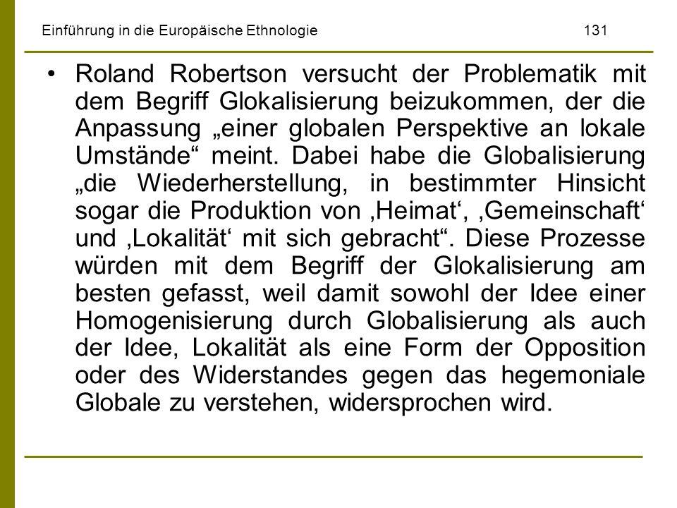 Einführung in die Europäische Ethnologie131 Roland Robertson versucht der Problematik mit dem Begriff Glokalisierung beizukommen, der die Anpassung ei