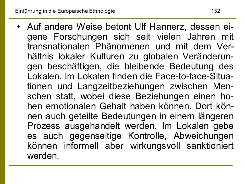 Einführung in die Europäische Ethnologie132 Auf andere Weise betont Ulf Hannerz, dessen ei- gene Forschungen sich seit vielen Jahren mit transnational
