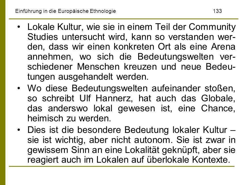 Einführung in die Europäische Ethnologie133 Lokale Kultur, wie sie in einem Teil der Community Studies untersucht wird, kann so verstanden wer- den, d
