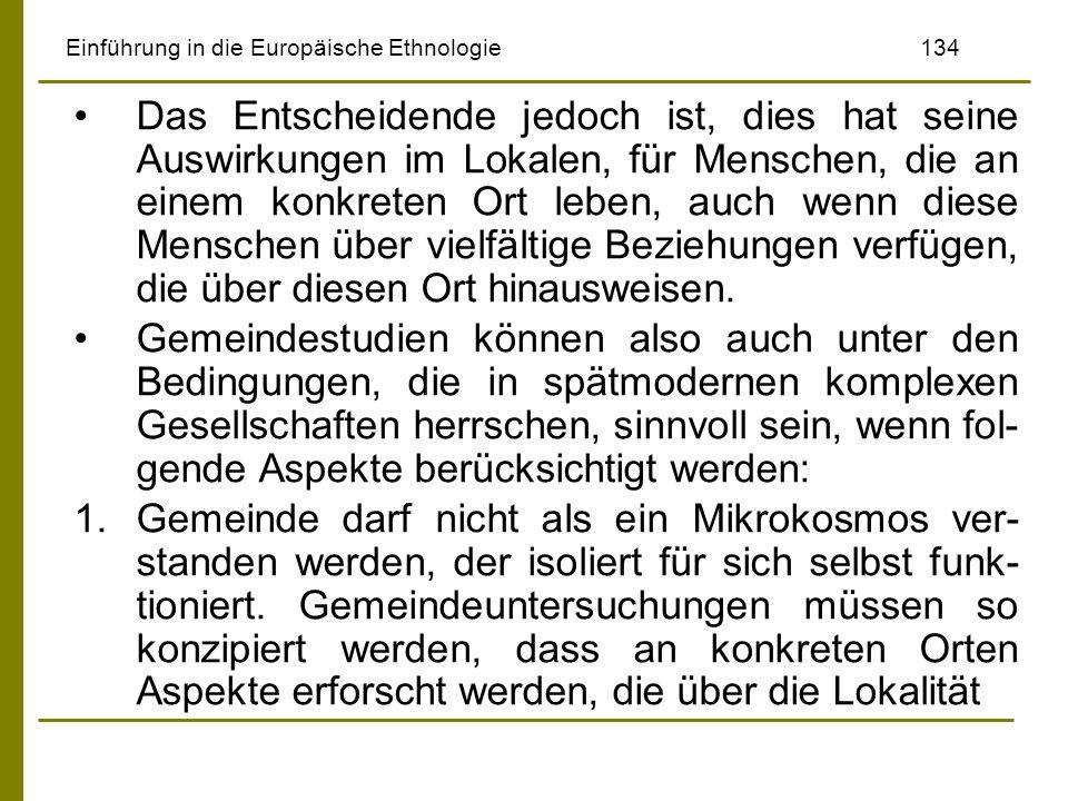 Einführung in die Europäische Ethnologie134 Das Entscheidende jedoch ist, dies hat seine Auswirkungen im Lokalen, für Menschen, die an einem konkreten