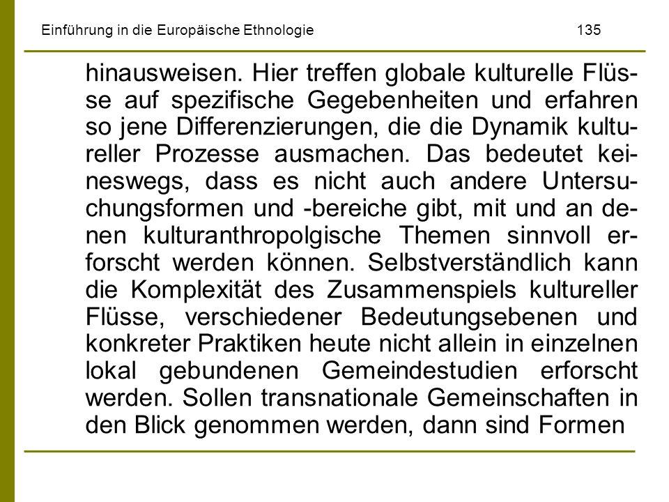 Einführung in die Europäische Ethnologie135 hinausweisen. Hier treffen globale kulturelle Flüs- se auf spezifische Gegebenheiten und erfahren so jene