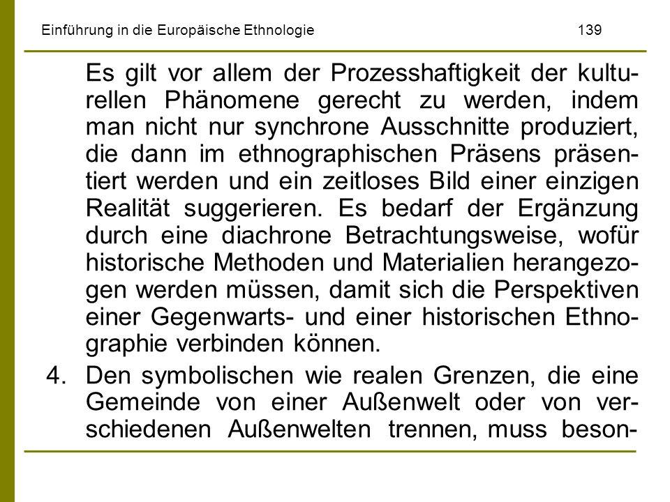 Einführung in die Europäische Ethnologie139 Es gilt vor allem der Prozesshaftigkeit der kultu- rellen Phänomene gerecht zu werden, indem man nicht nur