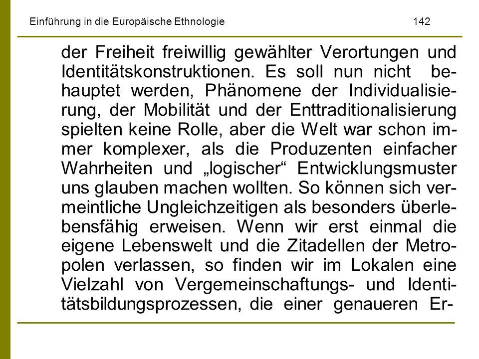 Einführung in die Europäische Ethnologie142 der Freiheit freiwillig gewählter Verortungen und Identitätskonstruktionen. Es soll nun nicht be- hauptet