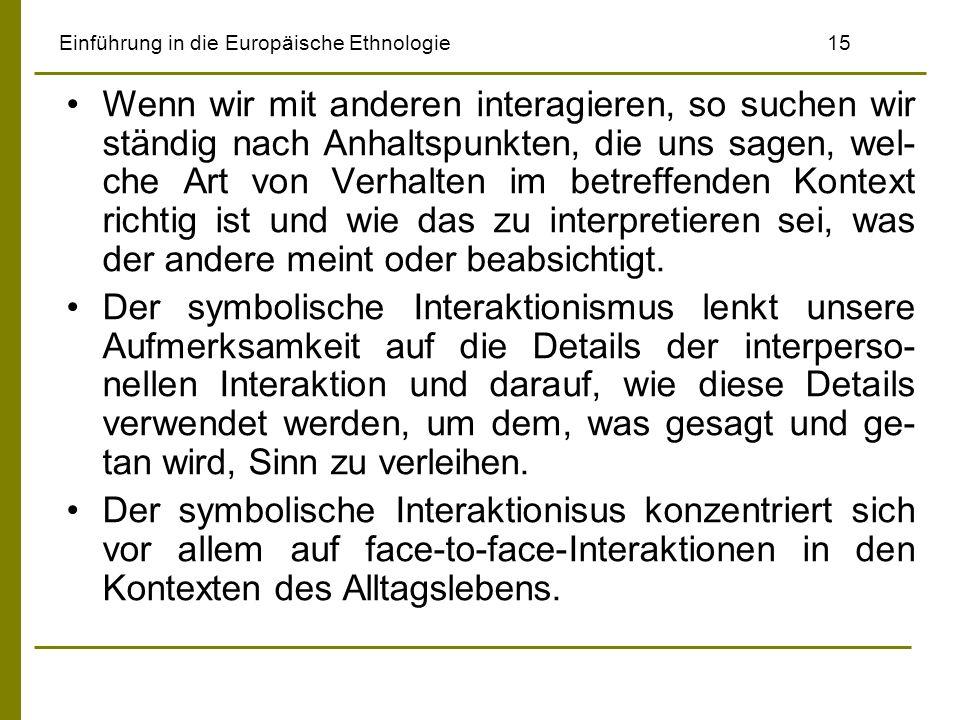 Einführung in die Europäische Ethnologie15 Wenn wir mit anderen interagieren, so suchen wir ständig nach Anhaltspunkten, die uns sagen, wel- che Art v