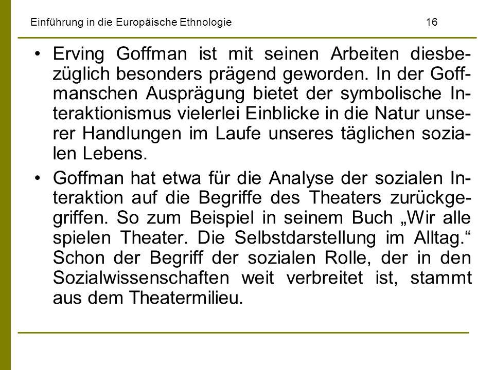Einführung in die Europäische Ethnologie16 Erving Goffman ist mit seinen Arbeiten diesbe- züglich besonders prägend geworden. In der Goff- manschen Au