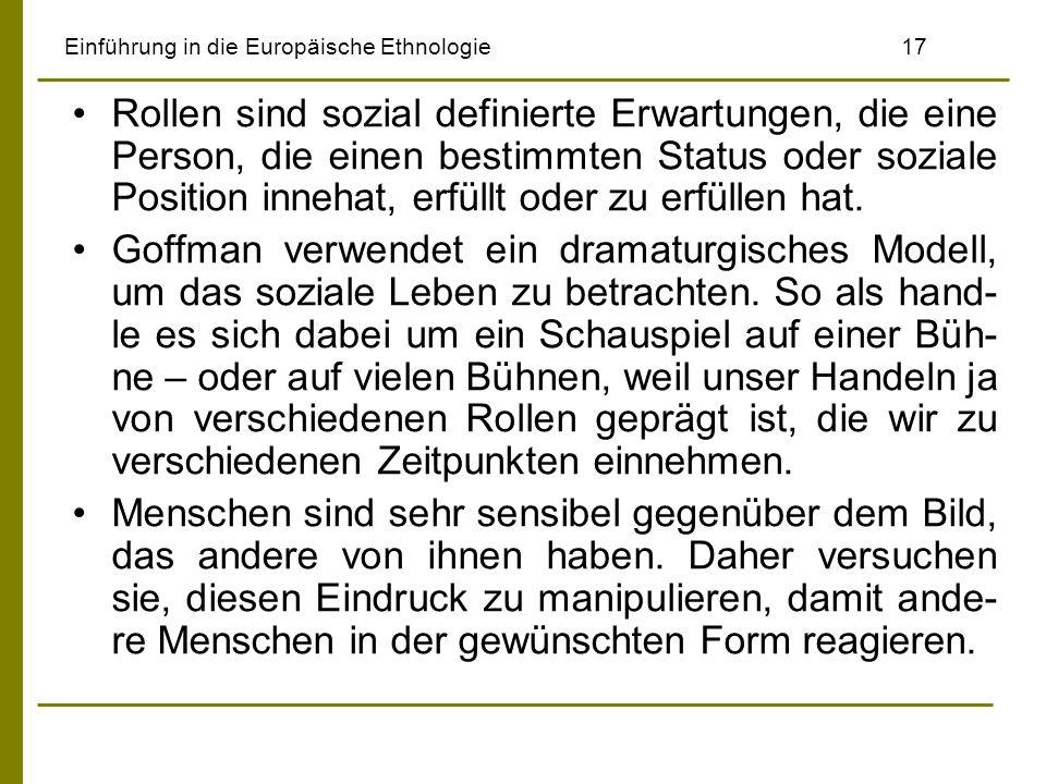 Einführung in die Europäische Ethnologie17 Rollen sind sozial definierte Erwartungen, die eine Person, die einen bestimmten Status oder soziale Positi