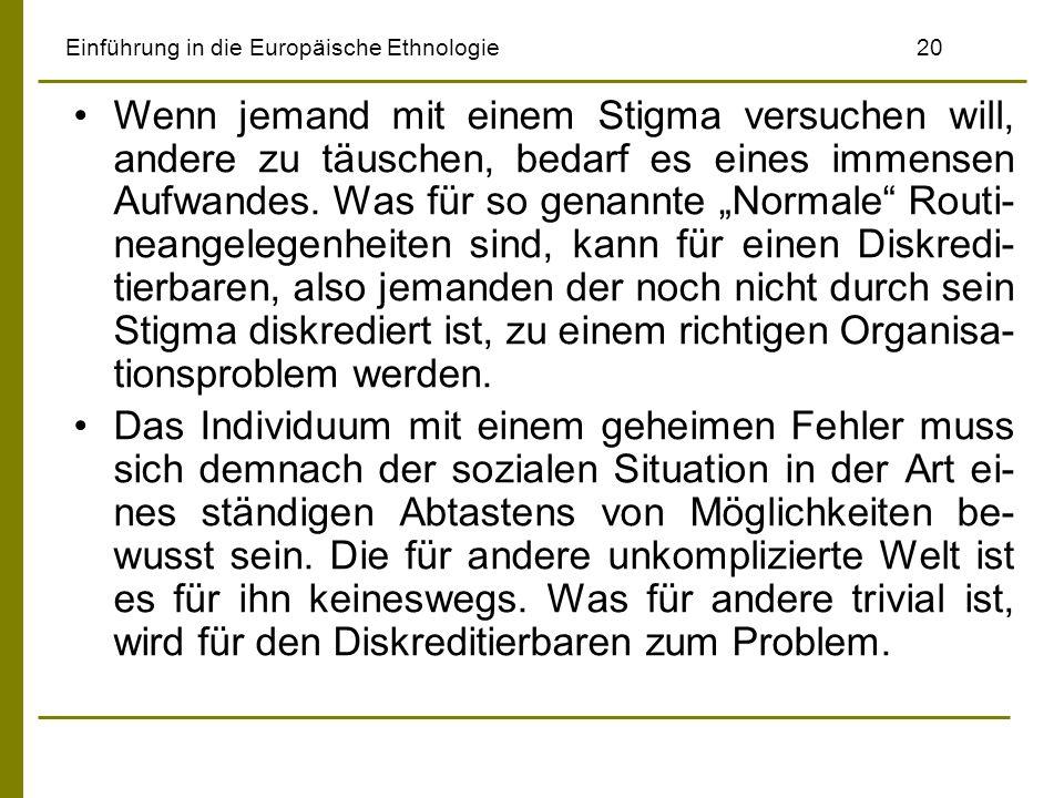 Einführung in die Europäische Ethnologie20 Wenn jemand mit einem Stigma versuchen will, andere zu täuschen, bedarf es eines immensen Aufwandes. Was fü