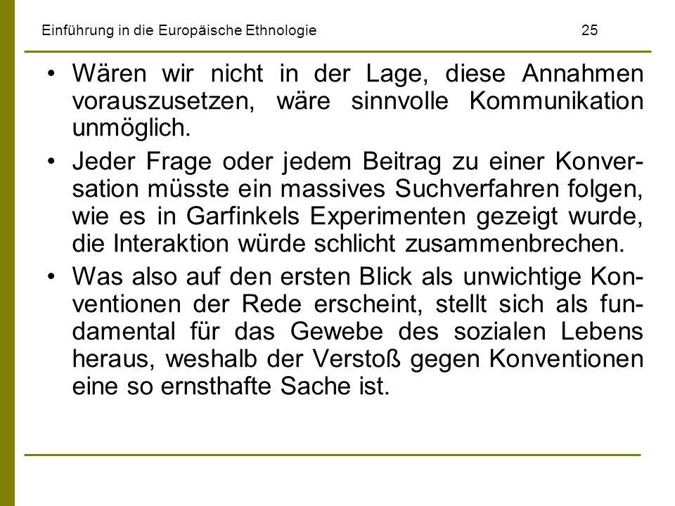 Einführung in die Europäische Ethnologie25 Wären wir nicht in der Lage, diese Annahmen vorauszusetzen, wäre sinnvolle Kommunikation unmöglich. Jeder F