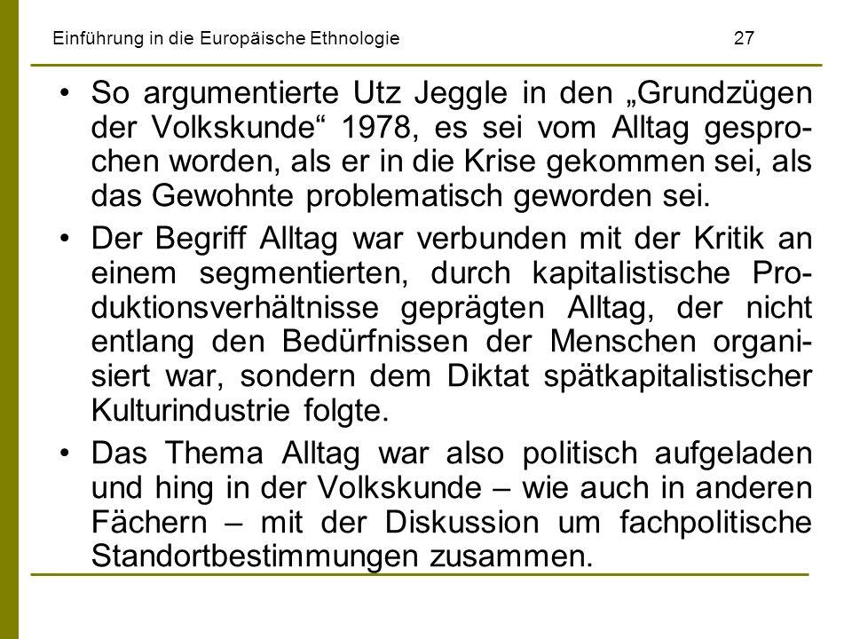 Einführung in die Europäische Ethnologie27 So argumentierte Utz Jeggle in den Grundzügen der Volkskunde 1978, es sei vom Alltag gespro- chen worden, a