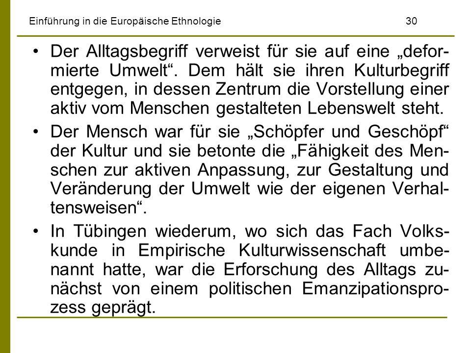 Einführung in die Europäische Ethnologie30 Der Alltagsbegriff verweist für sie auf eine defor- mierte Umwelt. Dem hält sie ihren Kulturbegriff entgege