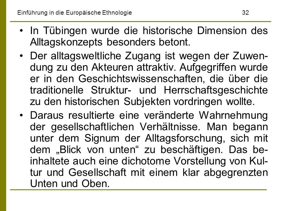 Einführung in die Europäische Ethnologie32 In Tübingen wurde die historische Dimension des Alltagskonzepts besonders betont. Der alltagsweltliche Zuga
