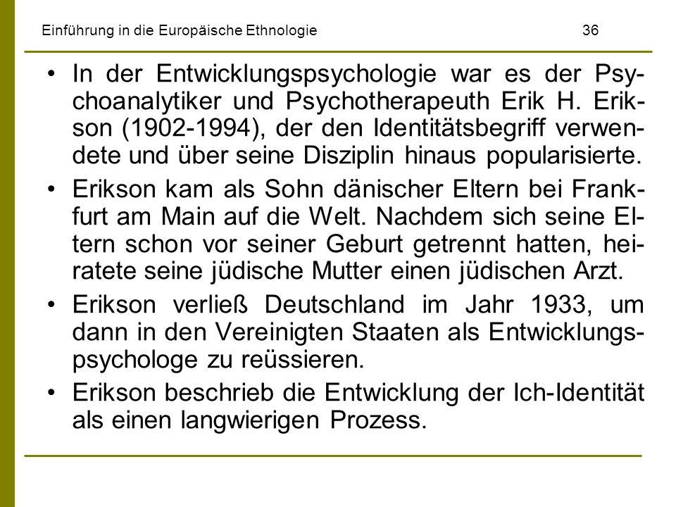 Einführung in die Europäische Ethnologie36 In der Entwicklungspsychologie war es der Psy- choanalytiker und Psychotherapeuth Erik H. Erik- son (1902-1