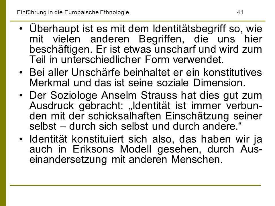 Einführung in die Europäische Ethnologie41 Überhaupt ist es mit dem Identitätsbegriff so, wie mit vielen anderen Begriffen, die uns hier beschäftigen.