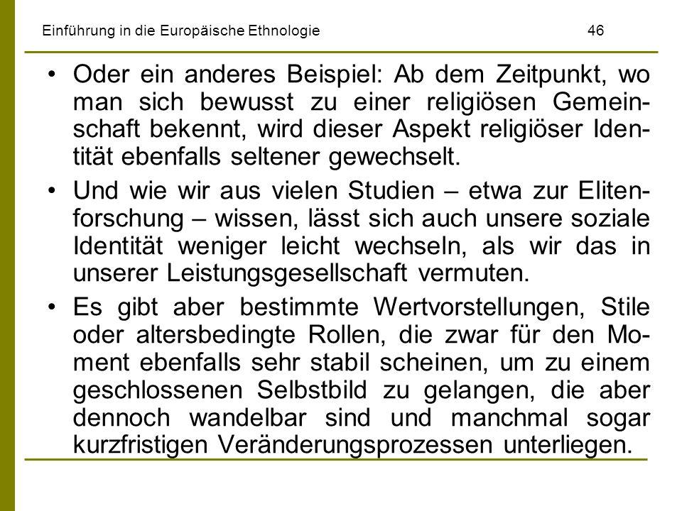 Einführung in die Europäische Ethnologie46 Oder ein anderes Beispiel: Ab dem Zeitpunkt, wo man sich bewusst zu einer religiösen Gemein- schaft bekennt