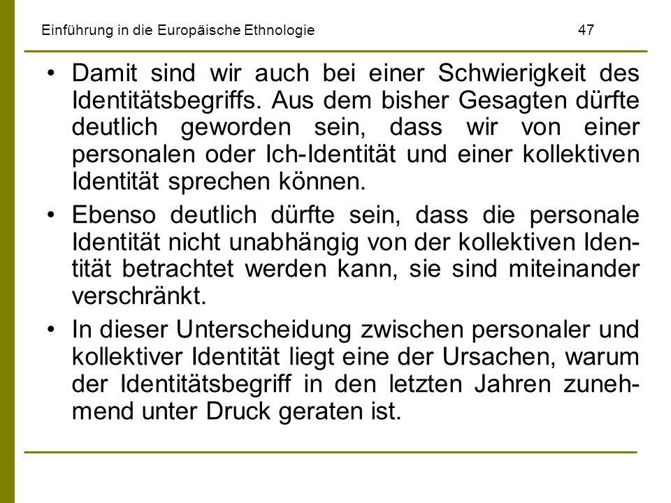 Einführung in die Europäische Ethnologie47 Damit sind wir auch bei einer Schwierigkeit des Identitätsbegriffs. Aus dem bisher Gesagten dürfte deutlich
