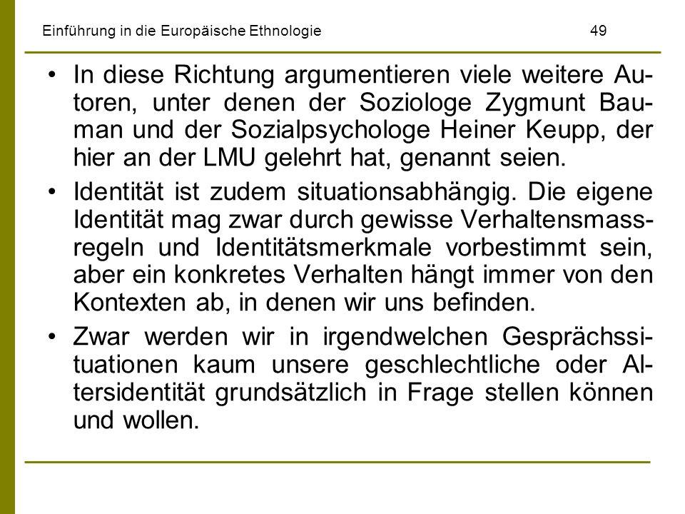 Einführung in die Europäische Ethnologie49 In diese Richtung argumentieren viele weitere Au- toren, unter denen der Soziologe Zygmunt Bau- man und der