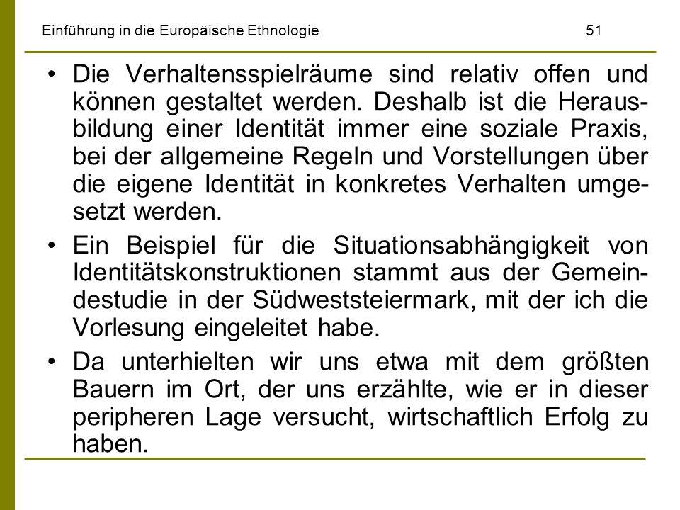 Einführung in die Europäische Ethnologie51 Die Verhaltensspielräume sind relativ offen und können gestaltet werden. Deshalb ist die Heraus- bildung ei