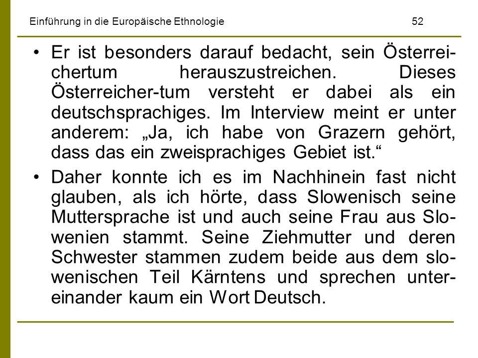 Einführung in die Europäische Ethnologie52 Er ist besonders darauf bedacht, sein Österrei- chertum herauszustreichen. Dieses Österreicher-tum versteht