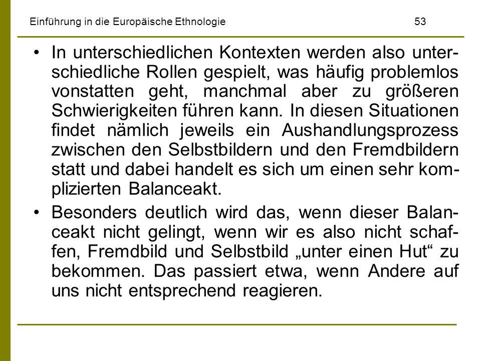 Einführung in die Europäische Ethnologie53 In unterschiedlichen Kontexten werden also unter- schiedliche Rollen gespielt, was häufig problemlos vonsta