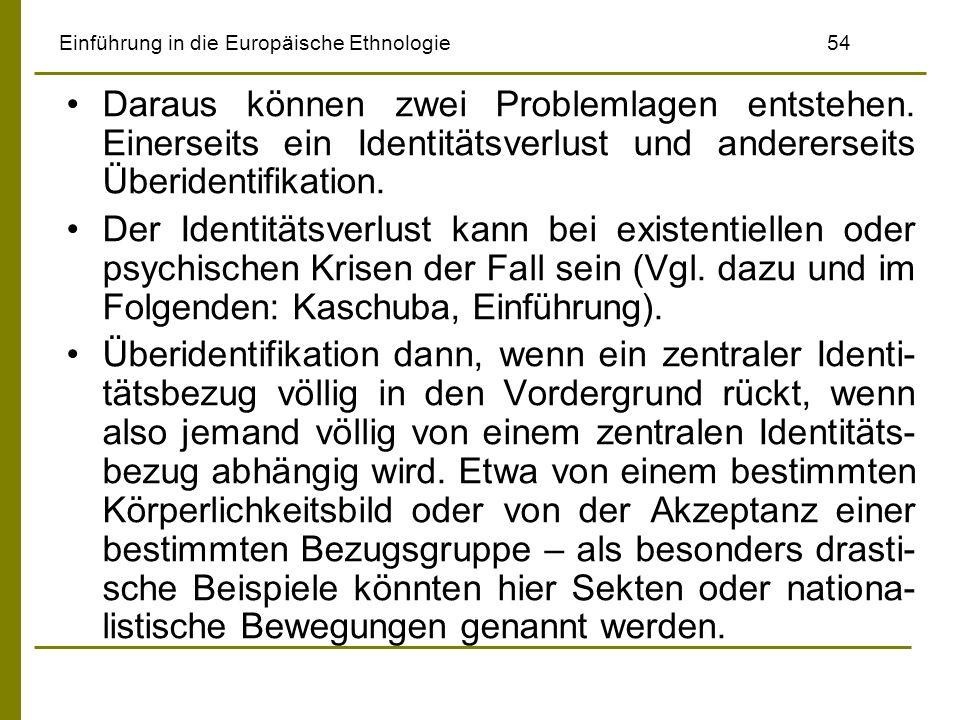 Einführung in die Europäische Ethnologie54 Daraus können zwei Problemlagen entstehen. Einerseits ein Identitätsverlust und andererseits Überidentifika