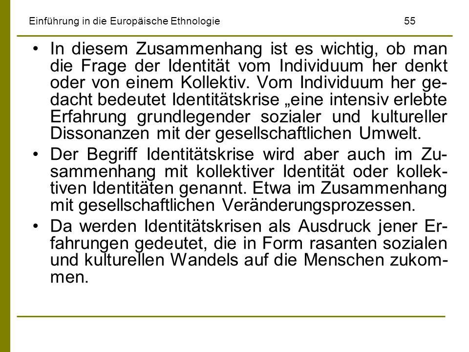 Einführung in die Europäische Ethnologie55 In diesem Zusammenhang ist es wichtig, ob man die Frage der Identität vom Individuum her denkt oder von ein