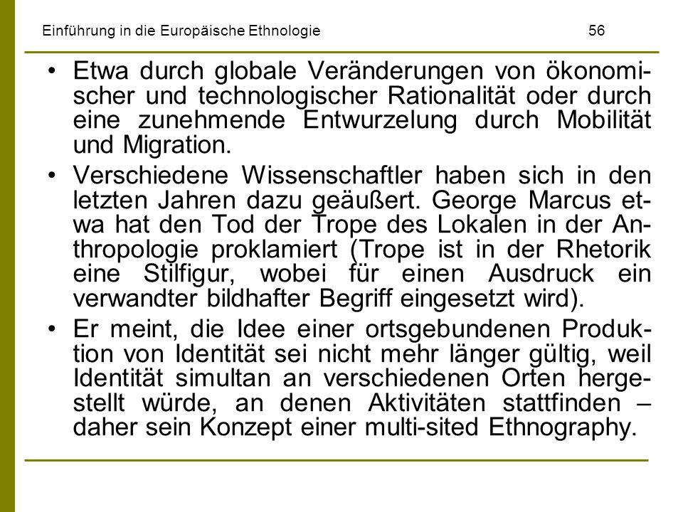 Einführung in die Europäische Ethnologie56 Etwa durch globale Veränderungen von ökonomi- scher und technologischer Rationalität oder durch eine zunehm