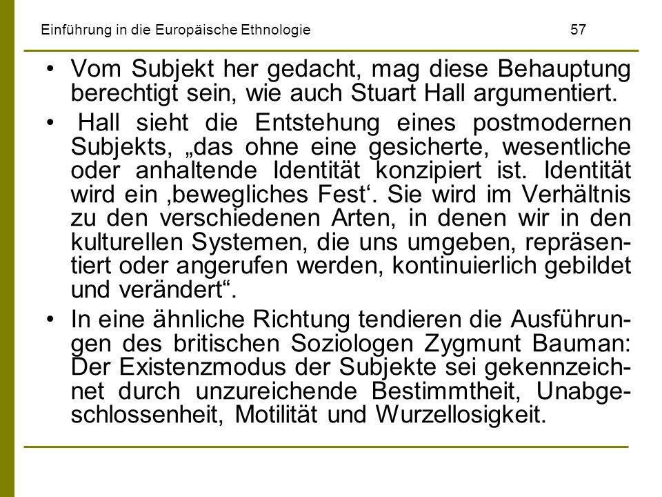 Einführung in die Europäische Ethnologie57 Vom Subjekt her gedacht, mag diese Behauptung berechtigt sein, wie auch Stuart Hall argumentiert. Hall sieh
