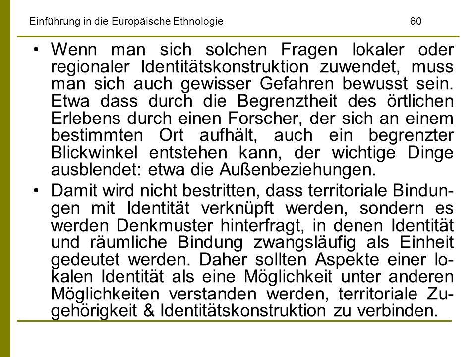 Einführung in die Europäische Ethnologie60 Wenn man sich solchen Fragen lokaler oder regionaler Identitätskonstruktion zuwendet, muss man sich auch ge