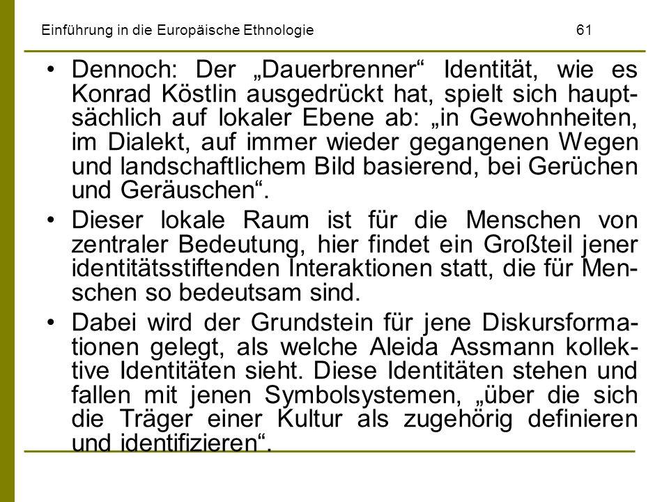 Einführung in die Europäische Ethnologie61 Dennoch: Der Dauerbrenner Identität, wie es Konrad Köstlin ausgedrückt hat, spielt sich haupt- sächlich auf