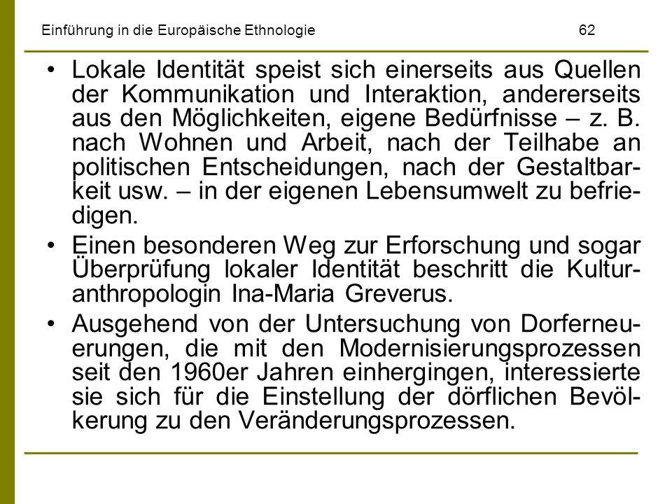 Einführung in die Europäische Ethnologie62 Lokale Identität speist sich einerseits aus Quellen der Kommunikation und Interaktion, andererseits aus den