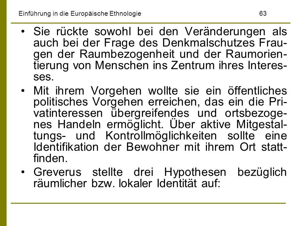 Einführung in die Europäische Ethnologie63 Sie rückte sowohl bei den Veränderungen als auch bei der Frage des Denkmalschutzes Frau- gen der Raumbezoge