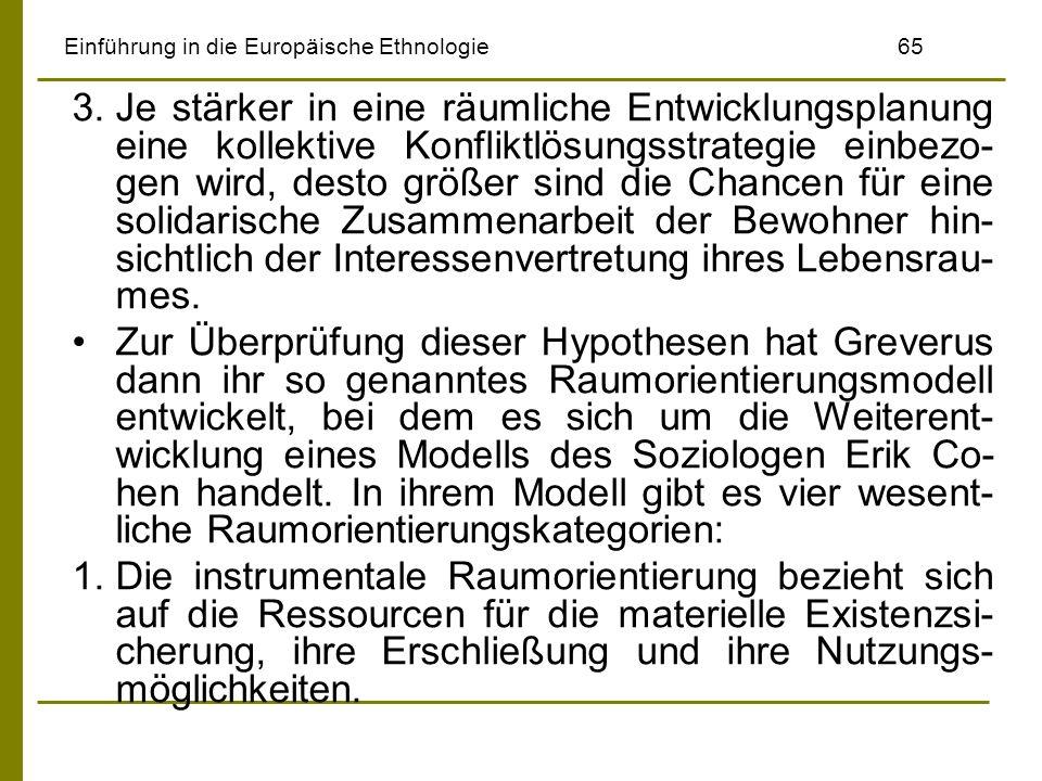Einführung in die Europäische Ethnologie65 3.Je stärker in eine räumliche Entwicklungsplanung eine kollektive Konfliktlösungsstrategie einbezo- gen wi