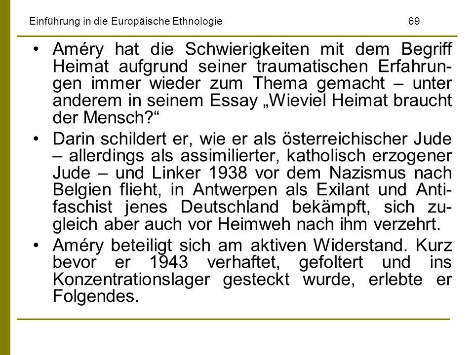 Einführung in die Europäische Ethnologie69 Améry hat die Schwierigkeiten mit dem Begriff Heimat aufgrund seiner traumatischen Erfahrun- gen immer wied