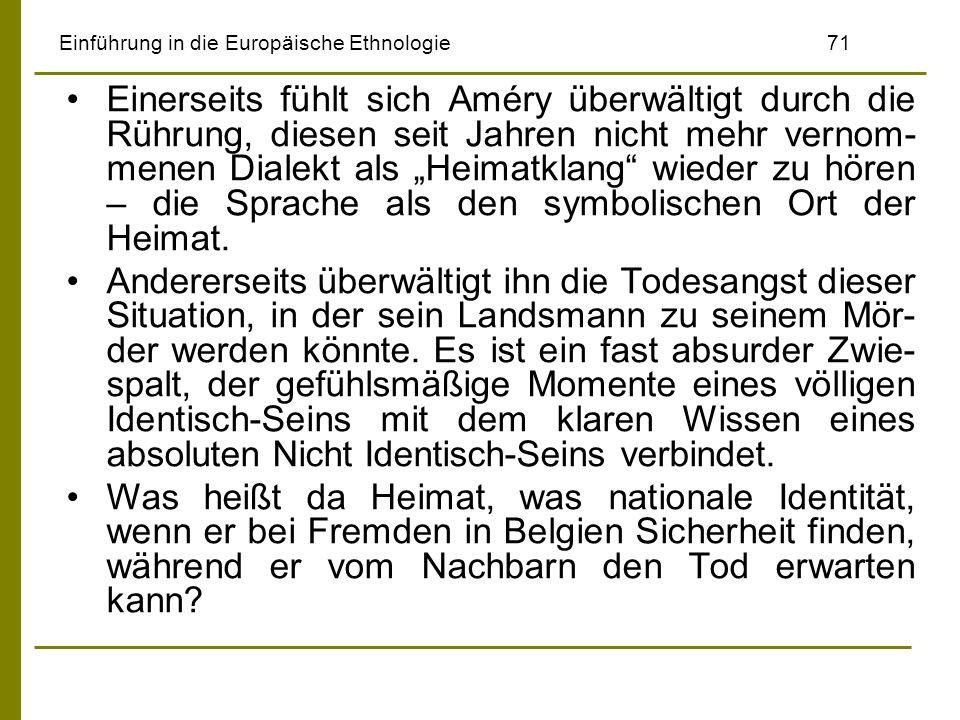 Einführung in die Europäische Ethnologie71 Einerseits fühlt sich Améry überwältigt durch die Rührung, diesen seit Jahren nicht mehr vernom- menen Dial