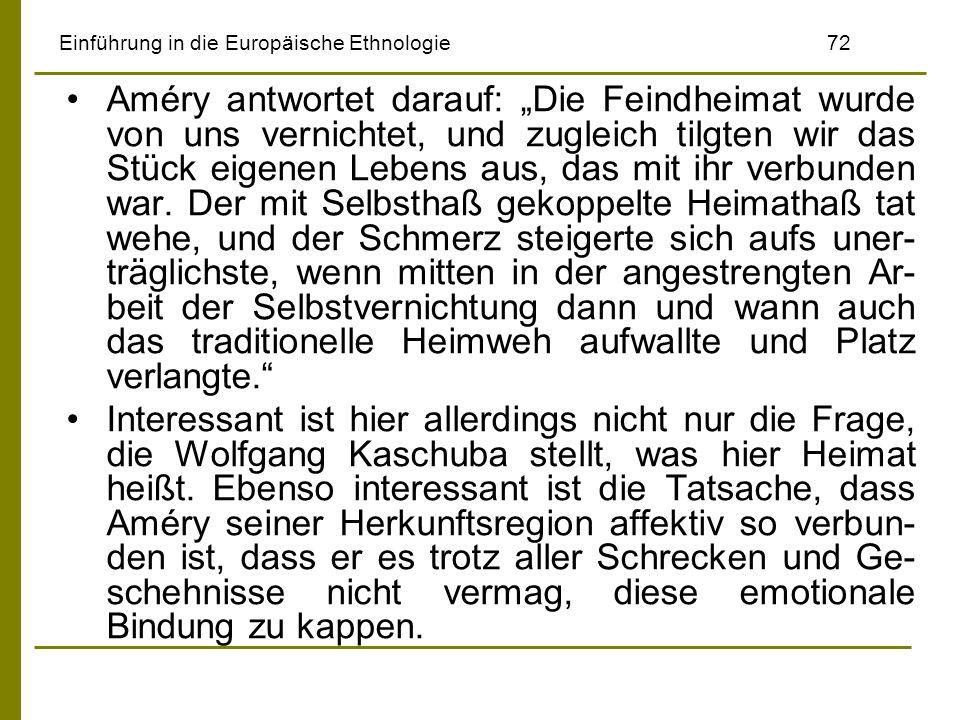 Einführung in die Europäische Ethnologie72 Améry antwortet darauf: Die Feindheimat wurde von uns vernichtet, und zugleich tilgten wir das Stück eigene