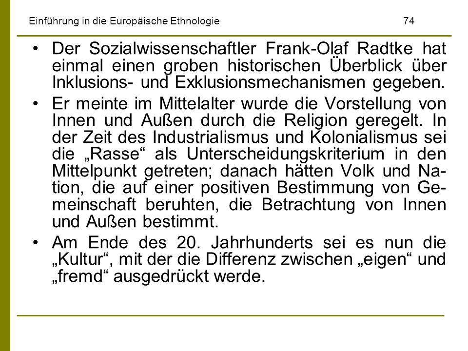 Einführung in die Europäische Ethnologie74 Der Sozialwissenschaftler Frank-Olaf Radtke hat einmal einen groben historischen Überblick über Inklusions-