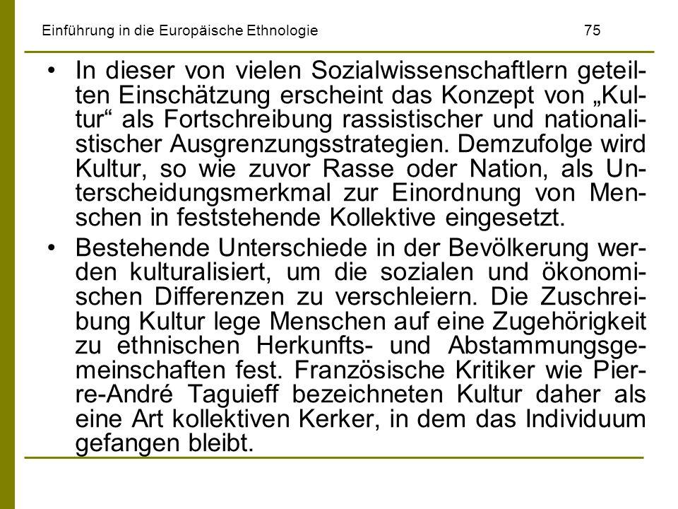 Einführung in die Europäische Ethnologie75 In dieser von vielen Sozialwissenschaftlern geteil- ten Einschätzung erscheint das Konzept von Kul- tur als
