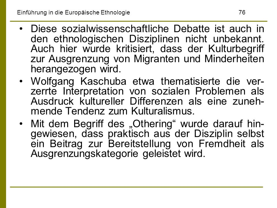 Einführung in die Europäische Ethnologie76 Diese sozialwissenschaftliche Debatte ist auch in den ethnologischen Disziplinen nicht unbekannt. Auch hier