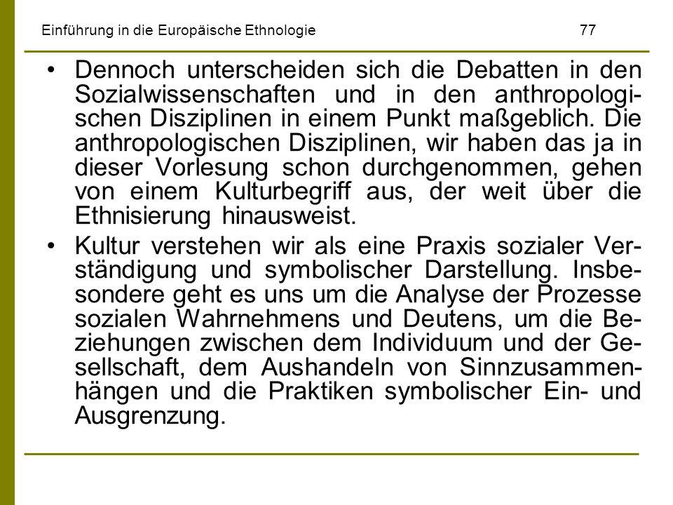 Einführung in die Europäische Ethnologie77 Dennoch unterscheiden sich die Debatten in den Sozialwissenschaften und in den anthropologi- schen Diszipli