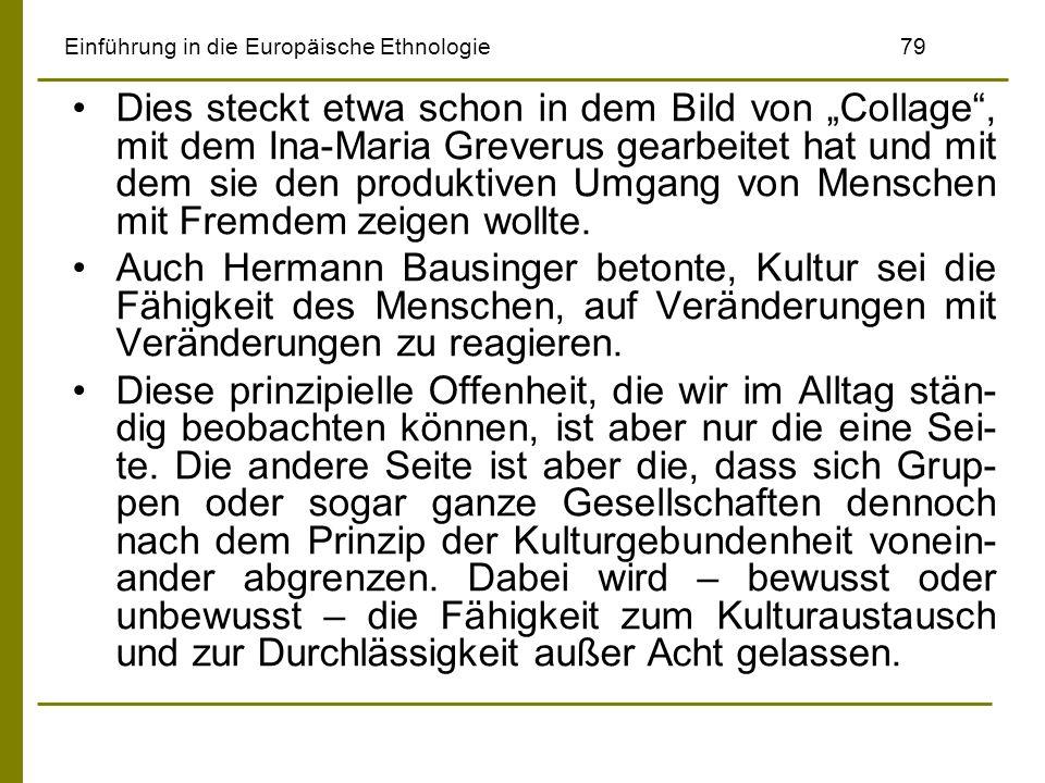 Einführung in die Europäische Ethnologie79 Dies steckt etwa schon in dem Bild von Collage, mit dem Ina-Maria Greverus gearbeitet hat und mit dem sie d