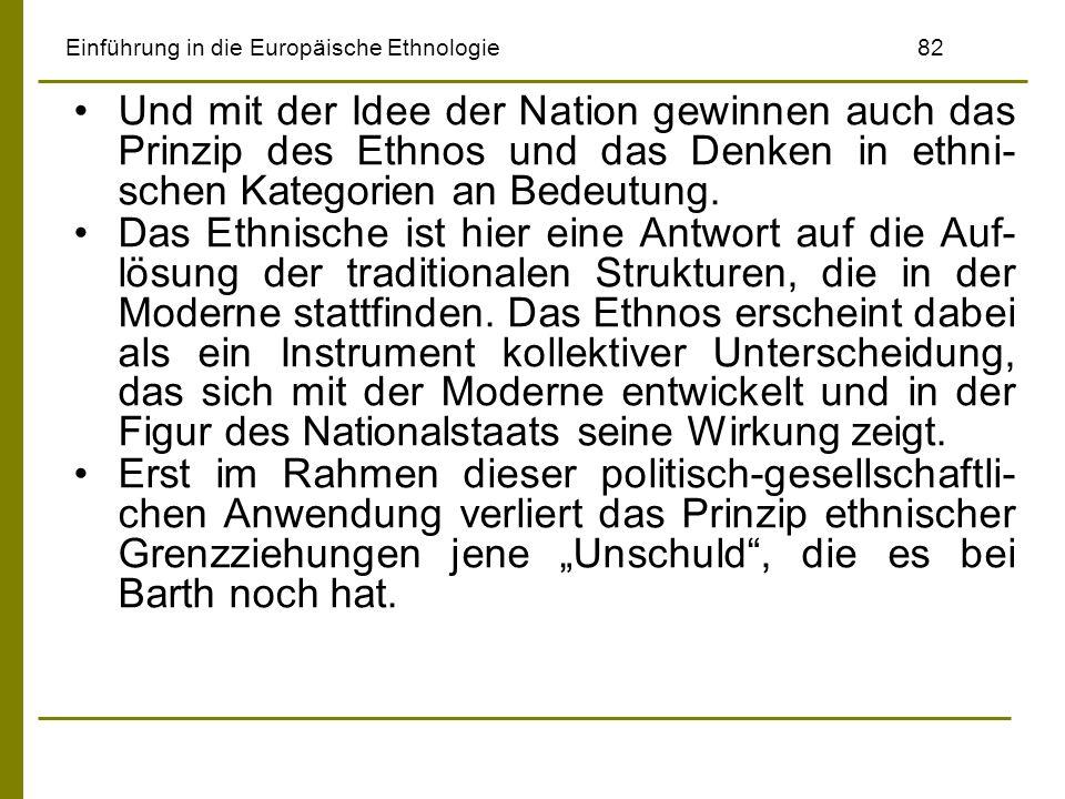 Einführung in die Europäische Ethnologie82 Und mit der Idee der Nation gewinnen auch das Prinzip des Ethnos und das Denken in ethni- schen Kategorien