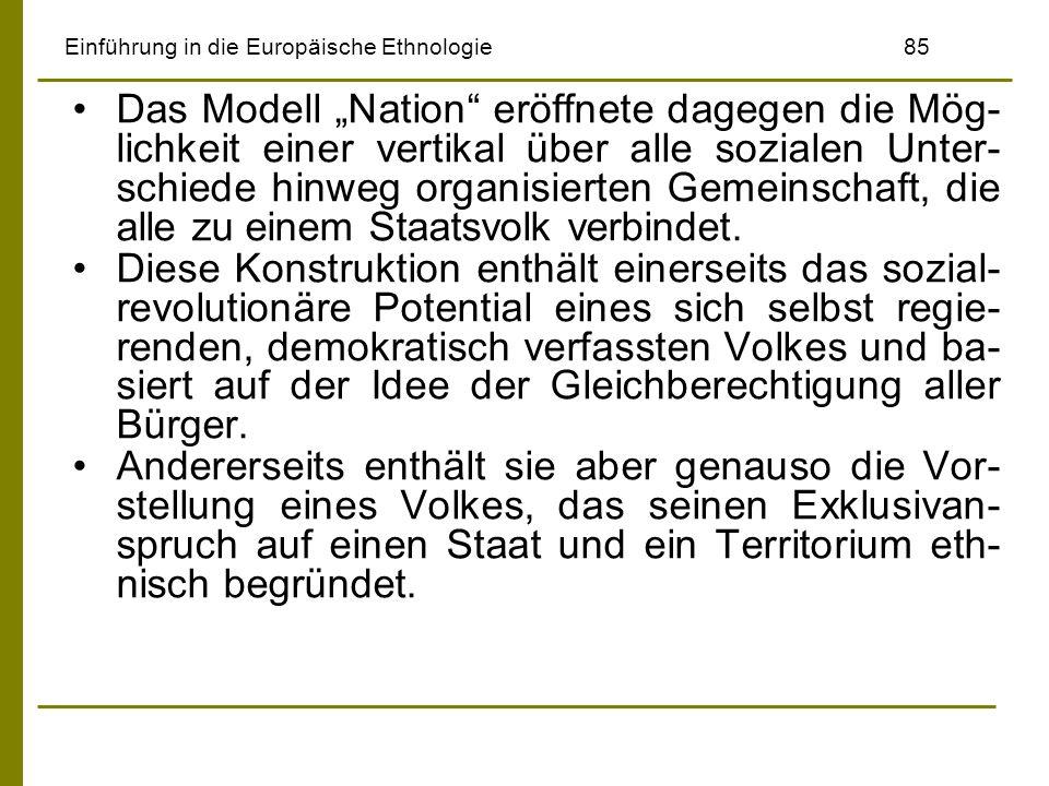 Einführung in die Europäische Ethnologie85 Das Modell Nation eröffnete dagegen die Mög- lichkeit einer vertikal über alle sozialen Unter- schiede hinw